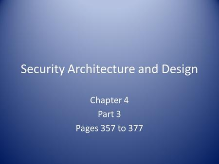 Security Architecture and Design Chapter 4 Part 3 Pages 357 to 377.