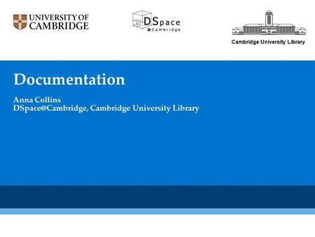Cambridge University Library Documentation Anna Collins Cambridge University Library.