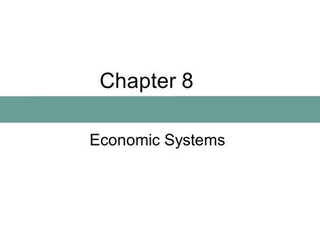Chapter 8 Economic Systems. Economic System A means of producing, distributing, and consuming goods. All systems have: –Production –Exchange –Consumption.