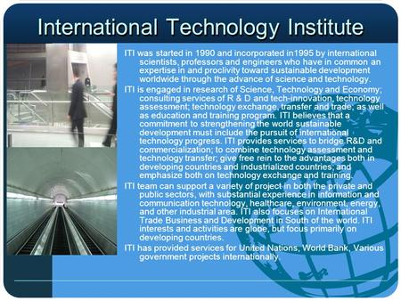 International Technology Institute ITI was started in 1990 and incorporated in1995 by international scientists, professors and engineers who have in common.