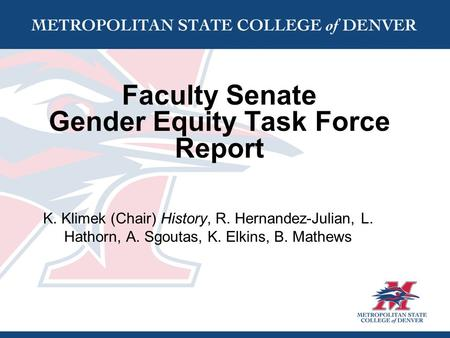 Faculty Senate Gender Equity Task Force Report K. Klimek (Chair) History, R. Hernandez-Julian, L. Hathorn, A. Sgoutas, K. Elkins, B. Mathews.