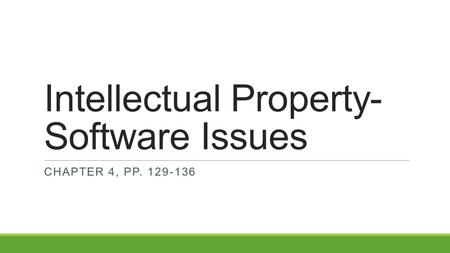 Intellectual Property- Software Issues CHAPTER 4, PP. 129-136.