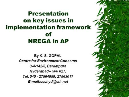 Presentation on key issues in implementation framework of NREGA in AP By K. S. GOPAL Centre for Environment Concerns 3-4-142/6, Barkatpura Hyderabad –