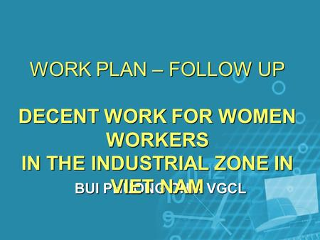 BUI PHUONG CHI - VGCL WORK PLAN – FOLLOW UP DECENT WORK FOR WOMEN WORKERS IN THE INDUSTRIAL ZONE IN VIET NAM.