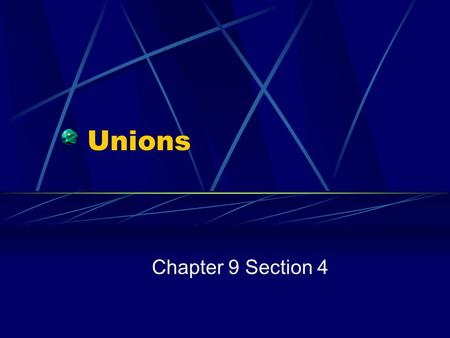 Unions Chapter 9 Section 4.
