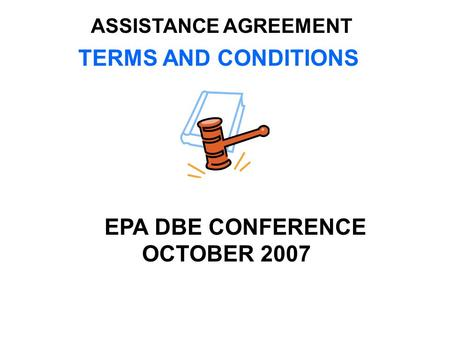 TERMS AND CONDITIONS EPA DBE CONFERENCE OCTOBER 2007 ASSISTANCE AGREEMENT.