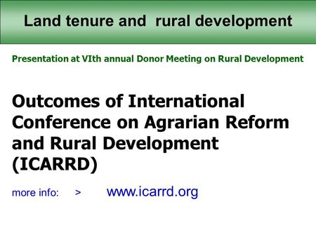 Land tenure and rural development Presentation at VIth annual Donor Meeting on Rural Development Outcomes of International Conference on Agrarian Reform.