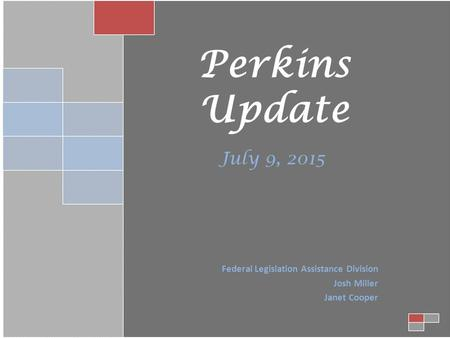 Perkins Update July 9, 2015 Federal Legislation Assistance Division Josh Miller Janet Cooper.