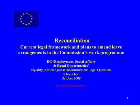 1 Reconciliation Current legal framework and plans to amend leave arrangements in the Commission's work programme DG 'Employment, Social Affairs & Equal.