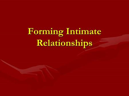 Forming Intimate Relationships. intimate relationships are and have been the base of many movies, sit coms, tv shows etc intimate relationships are and.