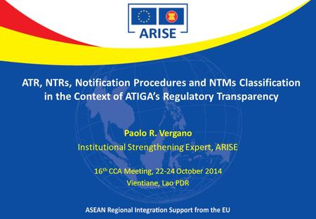 ATR, NTRs, Notification Procedures and NTMs Classification in the Context of ATIGA's Regulatory Transparency Paolo R. Vergano Institutional Strengthening.