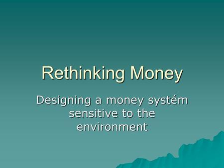 Rethinking Money Designing a money systém sensitive to the environment.