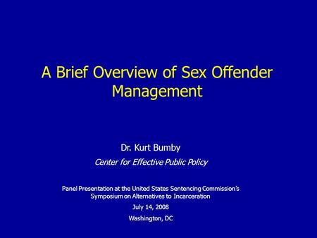 Dr. Kurt Bumby Center for Effective Public Policy Panel Presentation at the United States Sentencing Commission's Symposium on Alternatives to Incarceration.