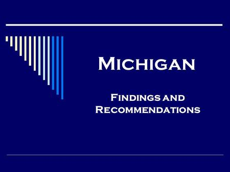 Michigan Findings and Recommendations. Overarching Findings 1. Weak systems of checks and balances 2. Labeling in a manner that impacts the entire case.