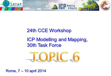 ICP Modelling and Mapping, 30th Task Force 24th CCE Workshop Rome, 7 – 10 april 2014.