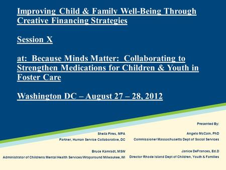 Improving Child & Family Well-Being Through Creative Financing Strategies Session X at: Because Minds Matter: Collaborating to Strengthen Medications for.