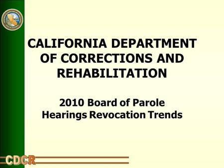 CALIFORNIA DEPARTMENT OF CORRECTIONS AND REHABILITATION 2010 Board of Parole Hearings Revocation Trends.