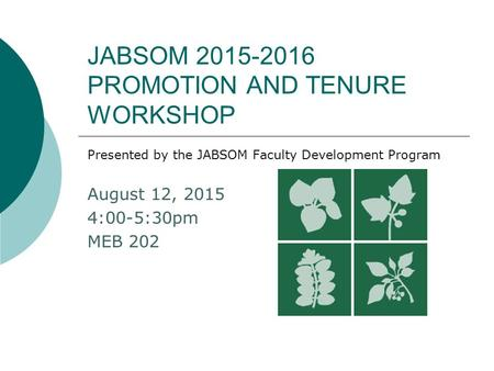 JABSOM 2015-2016 PROMOTION AND TENURE WORKSHOP Presented by the JABSOM Faculty Development Program August 12, 2015 4:00-5:30pm MEB 202.