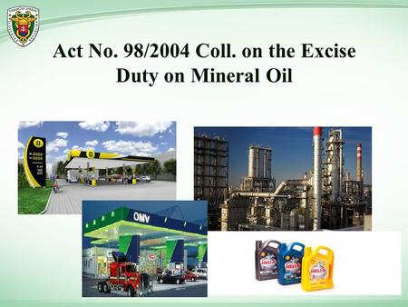 Act No. 98/2004 Coll. on the Excise Duty on Mineral Oil.