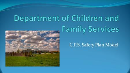 C.P.S. Safety Plan Model. MISSION: To protect abused and neglected children, to support the efforts of families to care for and parent their own children.