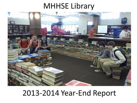 2013-2014 Year-End Report MHHSE Library. 2013-2014 Goals Promote informational materials supporting Common Core integration. Create Narrative Nonfiction.