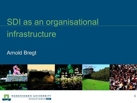 Arnold Bregt SDI as an organisational infrastructure 0.
