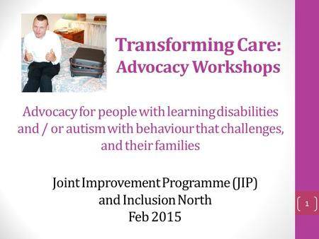 Transforming Care: Advocacy Workshops Advocacy for people with learning disabilities and / or autism with behaviour that challenges, and their families.
