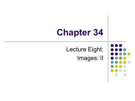 Chapter 34 Lecture Eight: Images: II. Image Formed by a Thin Lens A thin lens is one whose thickness is small compared to the radii of curvature For a.