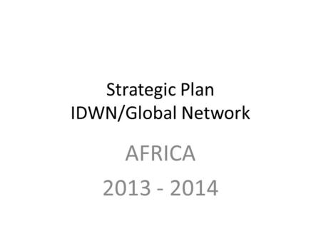 Strategic Plan IDWN/Global Network AFRICA 2013 - 2014.