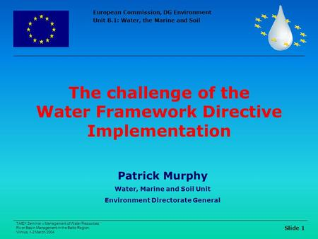 European Commission, DG Environment Unit B.1: Water, the Marine and Soil TAIEX Seminar « Management of Water Resources: River Basin Management in the Baltic.