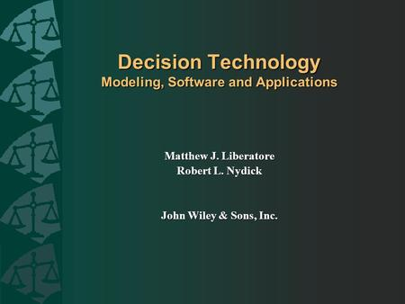 Decision Technology Modeling, Software and Applications Matthew J. Liberatore Robert L. Nydick John Wiley & Sons, Inc.