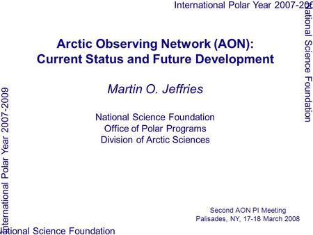 Arctic Observing Network (AON): Current Status and Future Development Martin O. Jeffries National Science Foundation Office of Polar Programs Division.