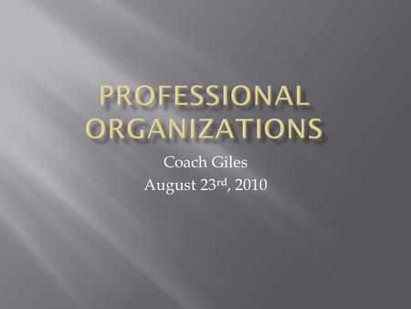 Coach Giles August 23 rd, 2010.  Common interests and desires to extend their proficiency form computer-related professional organizations to share their.