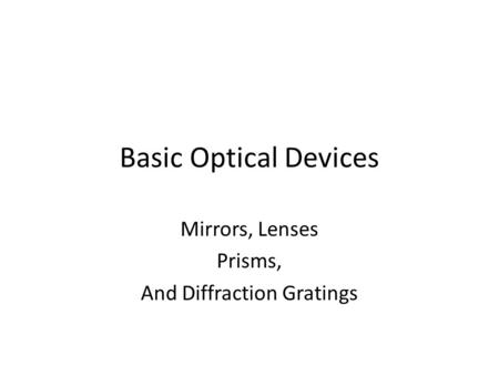 Basic Optical Devices Mirrors, Lenses Prisms, And Diffraction Gratings.