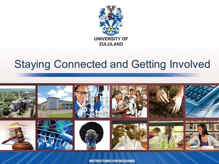 Staying Connected and Getting Involved. How do I stay connected?  Upload your contact details on the UNIZULU alumni webpage.  Encourage friends and.