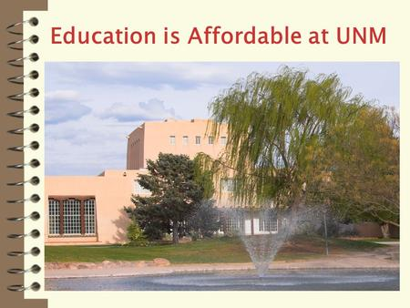 Education is Affordable at UNM. What Is Financial Aid? Scholarships Grants Loans Student Employment opportunities.
