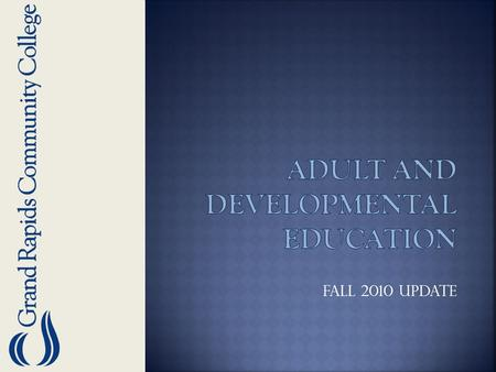 Fall 2010 Update. Dean of Adult and Developmental Education Director of Academic and Developmental Support Director of Adult and Developmental Instruction.
