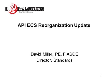 1 David Miller, PE, F.ASCE Director, Standards API ECS Reorganization Update.