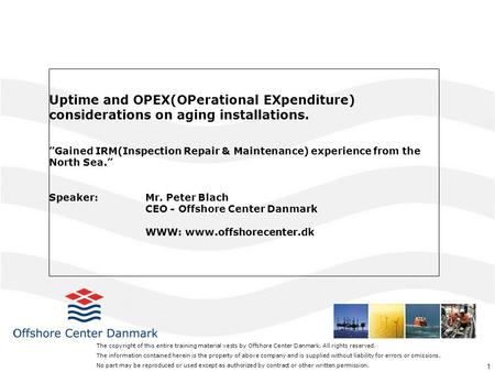 "1 Uptime and OPEX(OPerational EXpenditure) considerations on aging installations. ""Gained IRM(Inspection Repair & Maintenance) experience from the North."