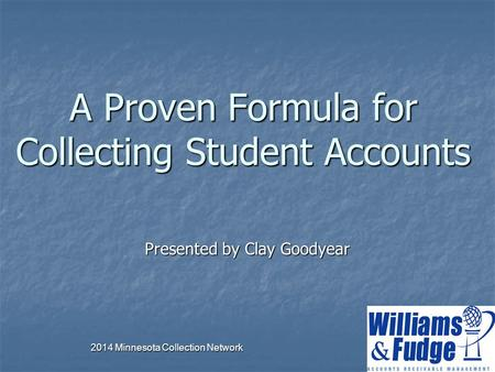 2014 Minnesota Collection Network 1 A Proven Formula for Collecting Student Accounts Presented by Clay Goodyear.