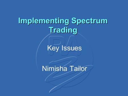 Implementing Spectrum Trading Key Issues Nimisha Tailor.