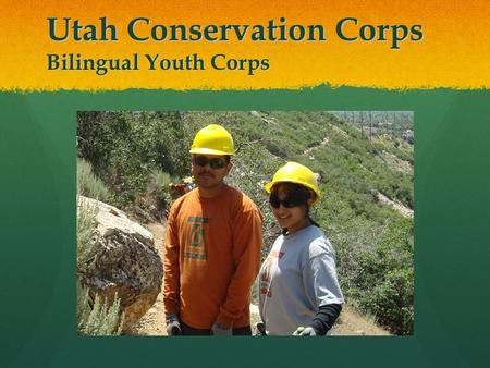 Utah Conservation Corps Bilingual Youth Corps. Linking Service to Higher Education & Careers.