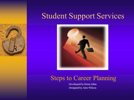Student Support Services Steps to Career Planning Developed by Herm Allen Designed by Alex Wilson.