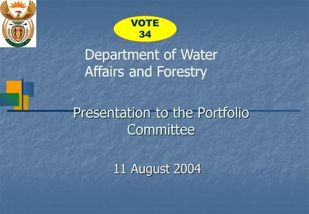 Presentation to the Portfolio Committee 11 August 2004 Department of Water Affairs and Forestry VOTE 34.