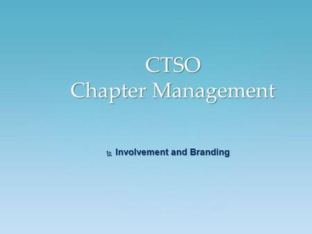  Involvement and Branding CTSO Chapter Management.