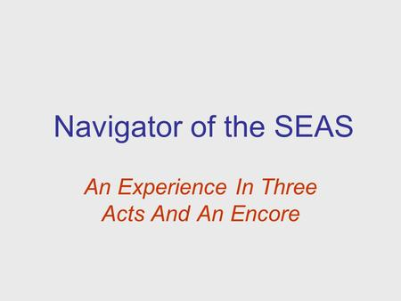 Navigator of the SEAS An Experience In Three Acts And An Encore.