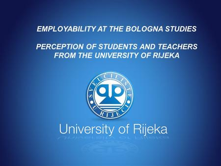 EMPLOYABILITY AT THE BOLOGNA STUDIES PERCEPTION OF STUDENTS AND TEACHERS FROM THE UNIVERSITY OF RIJEKA.