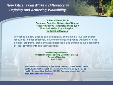 How Citizens Can Make a Difference in Defining and Achieving Walkability Workshop on how citizens can strategically and tactically leverage scarce resources.