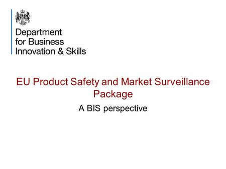 EU Product Safety and Market Surveillance Package A BIS perspective.