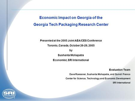 Economic Impact on Georgia of the Georgia Tech Packaging Research Center Presented at the 2005 Joint AEA/CES Conference Toronto, Canada, October 26-29,